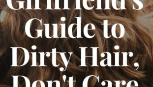 A Girlfriend's Guide to Dirty Hair, Don't Care