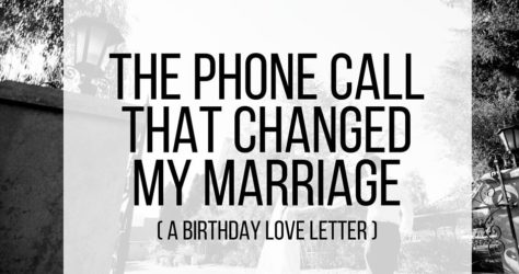 The phone call that changed my marriage (a birthday love letter)