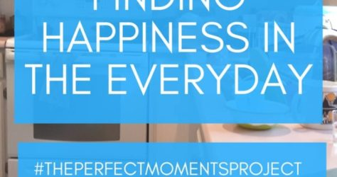 Finding Happiness In the Everyday (#theperfectmomentsproject)