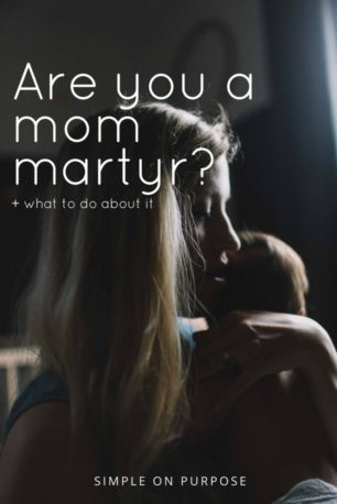 mom and baby and text says 'are you a mom martyr? and what to do about it'