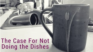 don't do the dishes, simple on purpose