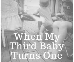 When My Third Baby Turns One