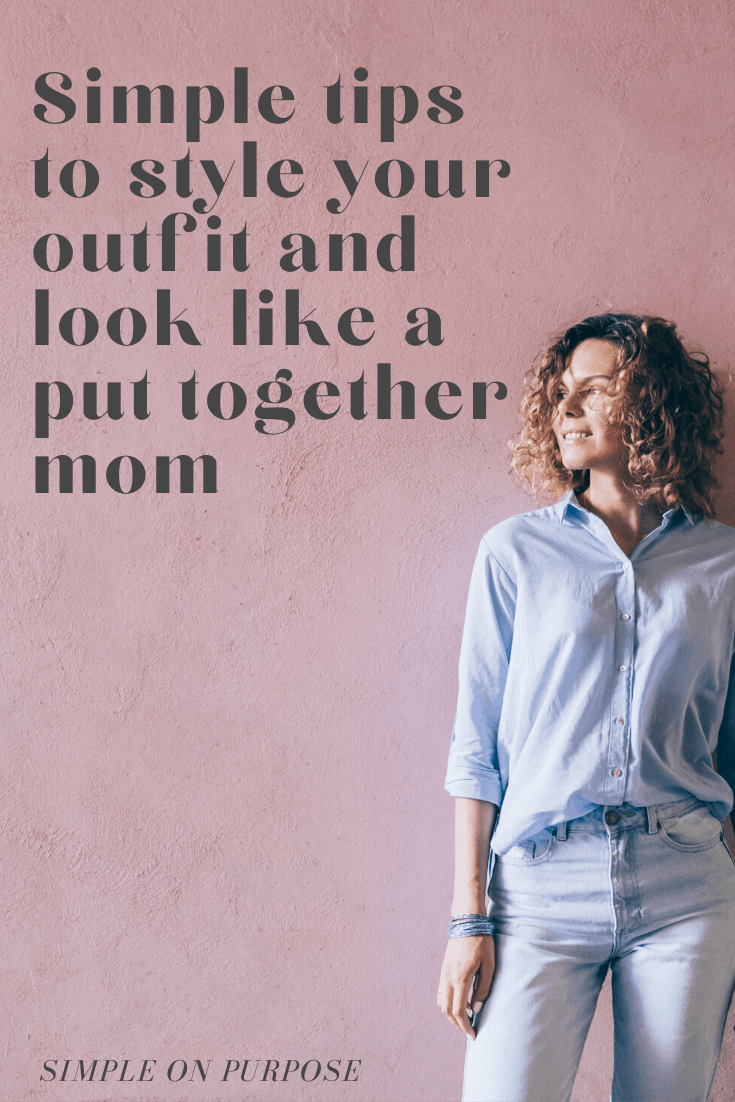 simple tips to style your outfit and look like a put together mom