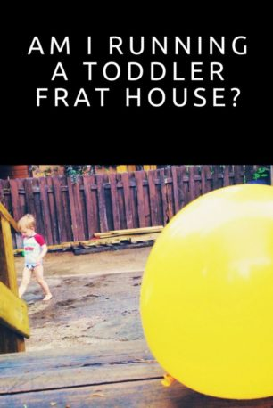 toddler, yellow balloon and text 'am I running a toddler frat house?'