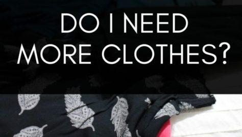 do i need more clothes