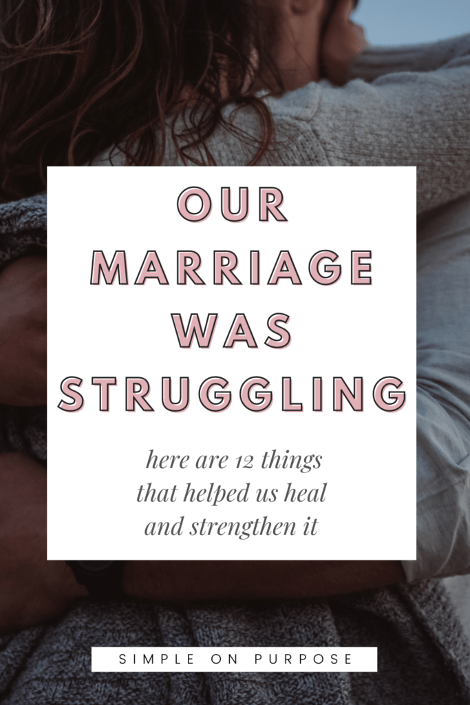 Our marriage was struggling, here are 12 things that helped strength and heal it