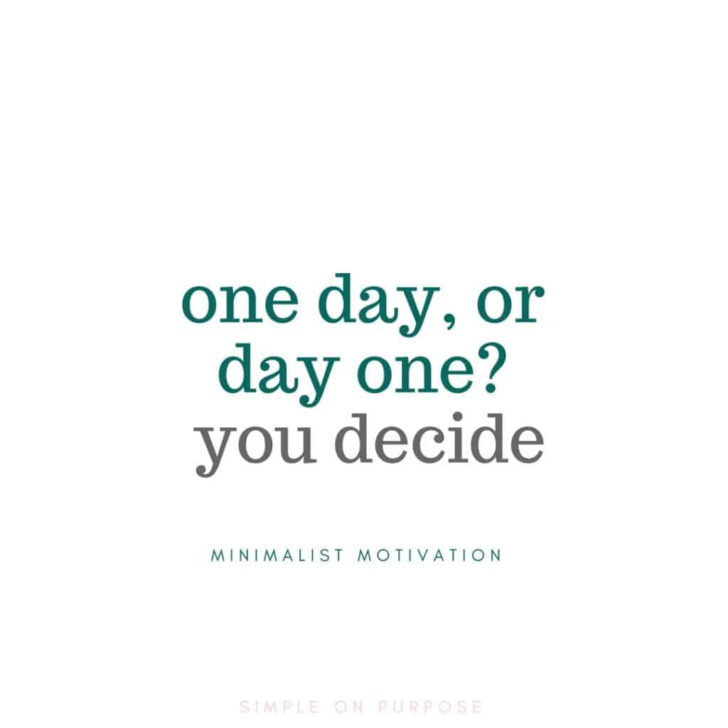 """one day or day one you decide"" minimalist quote"