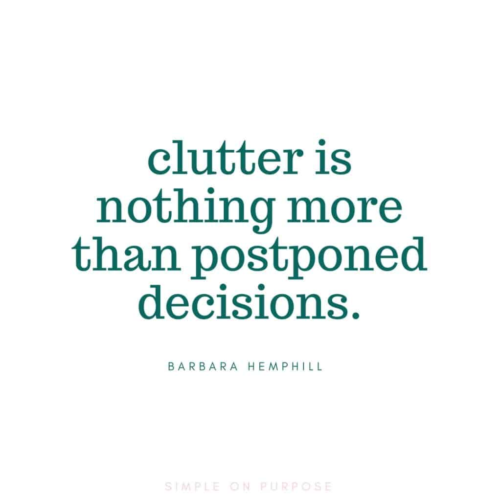 """clutter is nothing more than postponed decisions"" barbara hemphill quote about minimalism"