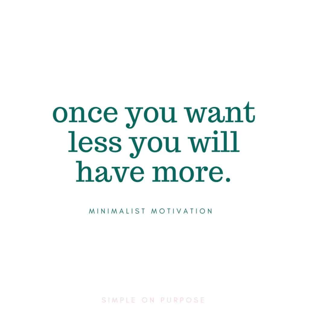 """Once you want less, you will have more"" less is more quote"