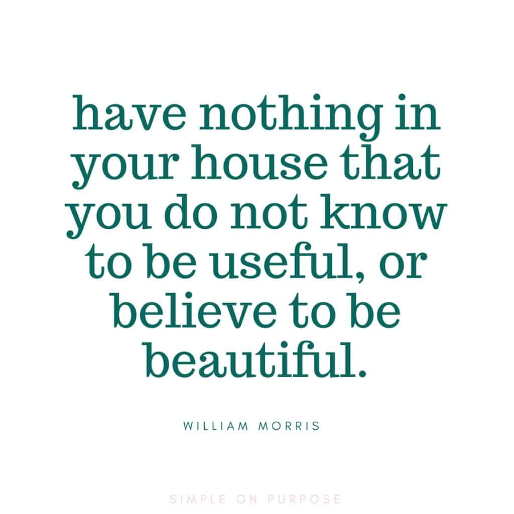 """have nothing in . your house that you do not know to be useful, or believe to be beautiful"" william morris minimalism quote"