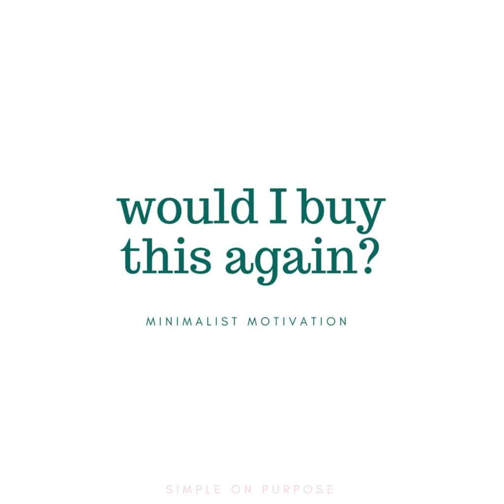 """would I buy this again?"" minimalism questions and quotes"