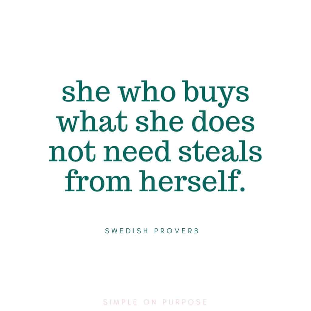 """she who buys what she does not need steals from herself"" - swedish proverb minimalist inspiration"