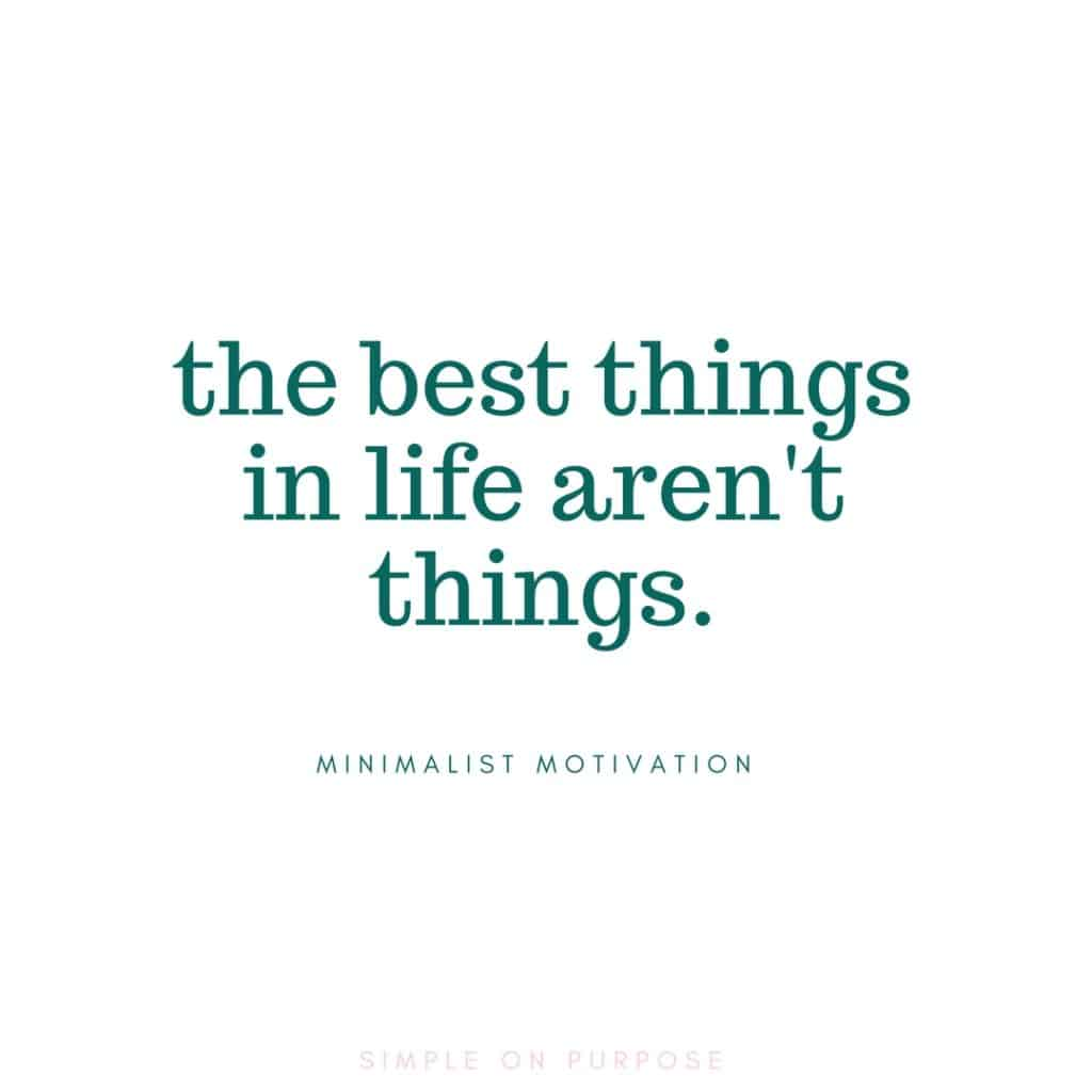 """the best things in life aren't things"" quote about minimalism"