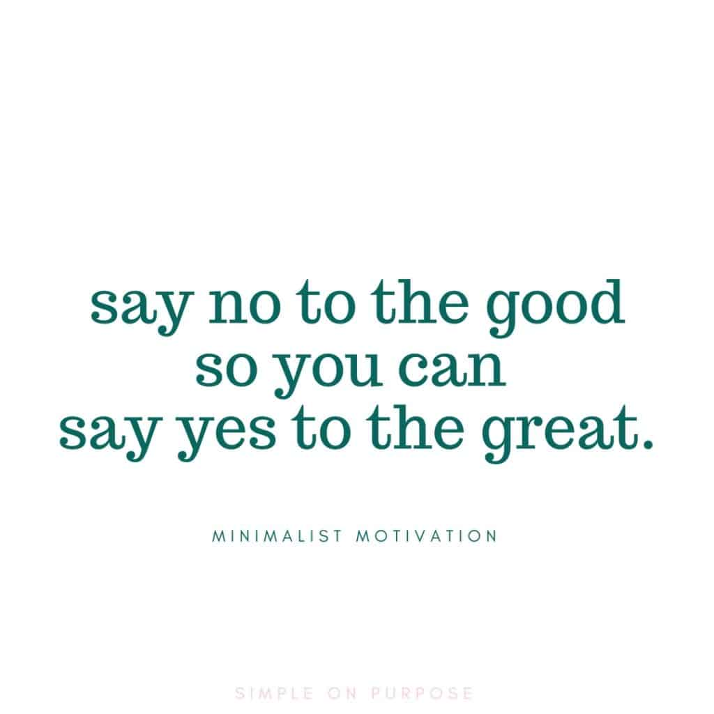 """Say no to the good so you can say yes to the great"" minimalism inspiring quotes"