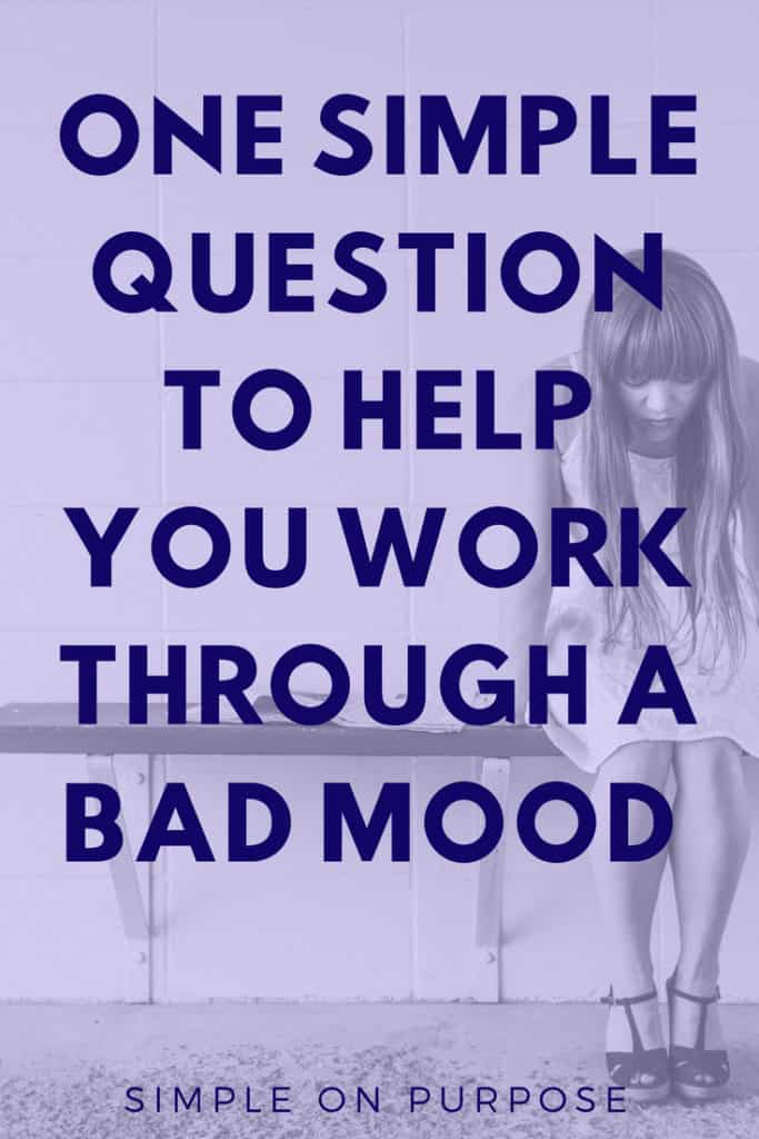 a woman looking sad and text overlay reads 'one simple question to help you work through a bad mood'
