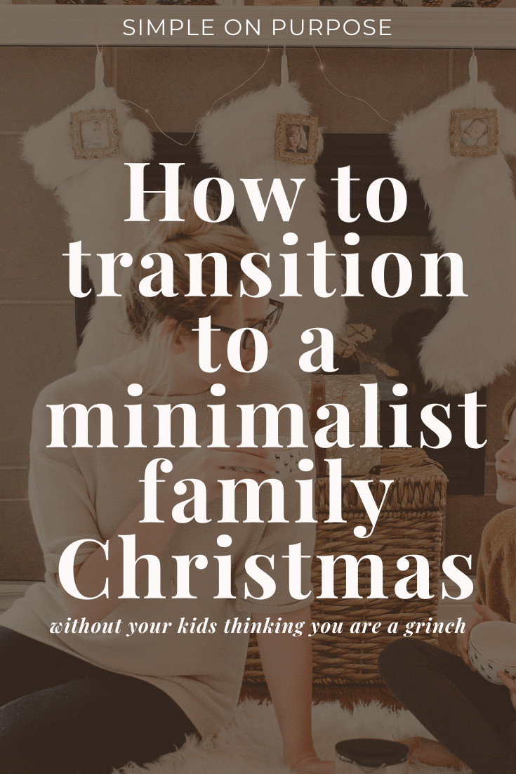 how to transition to a minimalist family christmas without your kids thinking you are a grinch