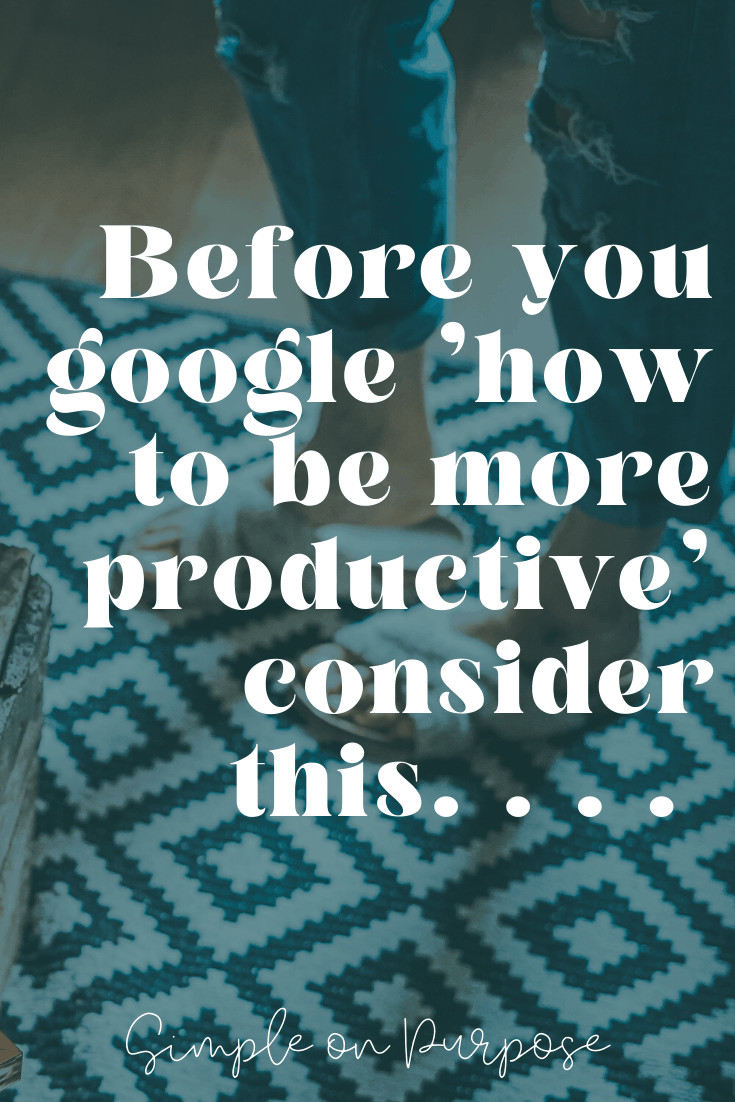 before you google how to be more productive, consider this