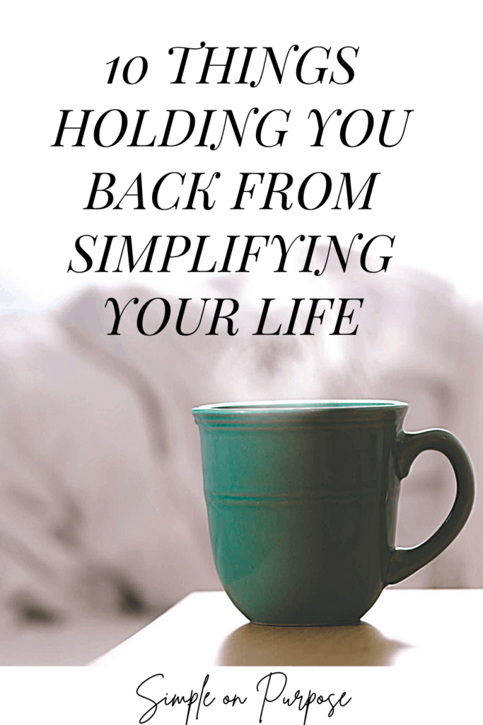 10 things holding you back from simplifying your life