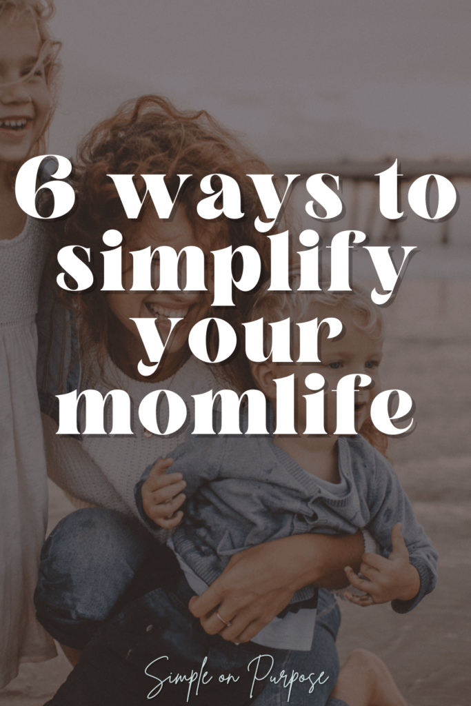 6 ways to simplify momlife