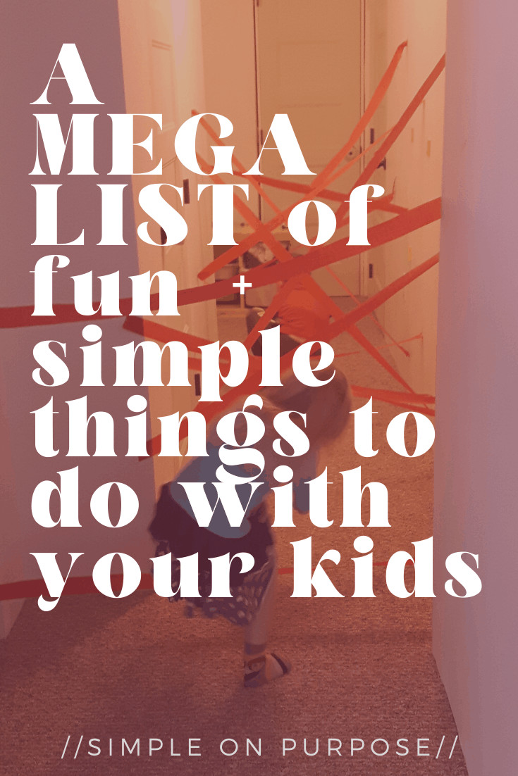 mega list of fun and simple things to do with your kids