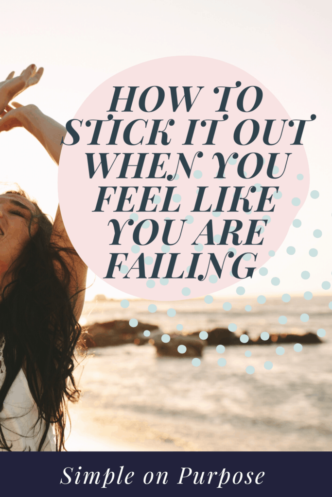 how to stick it out when you feel like you are failing