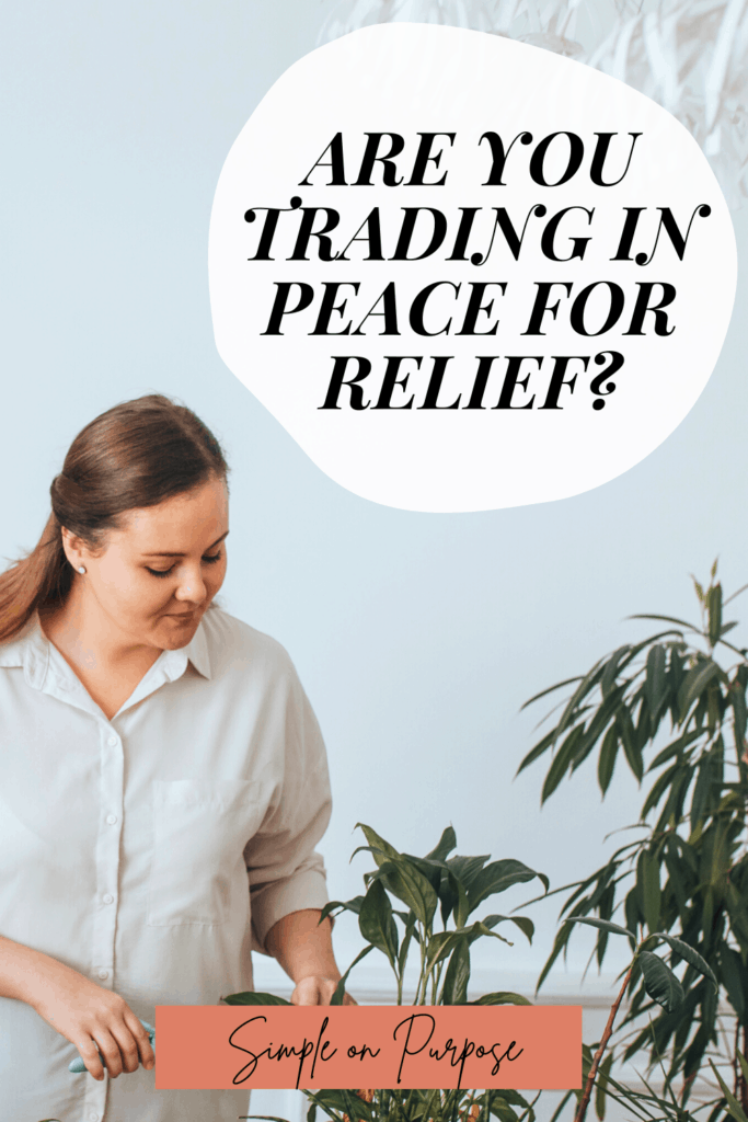 are you trading in peace for relief?
