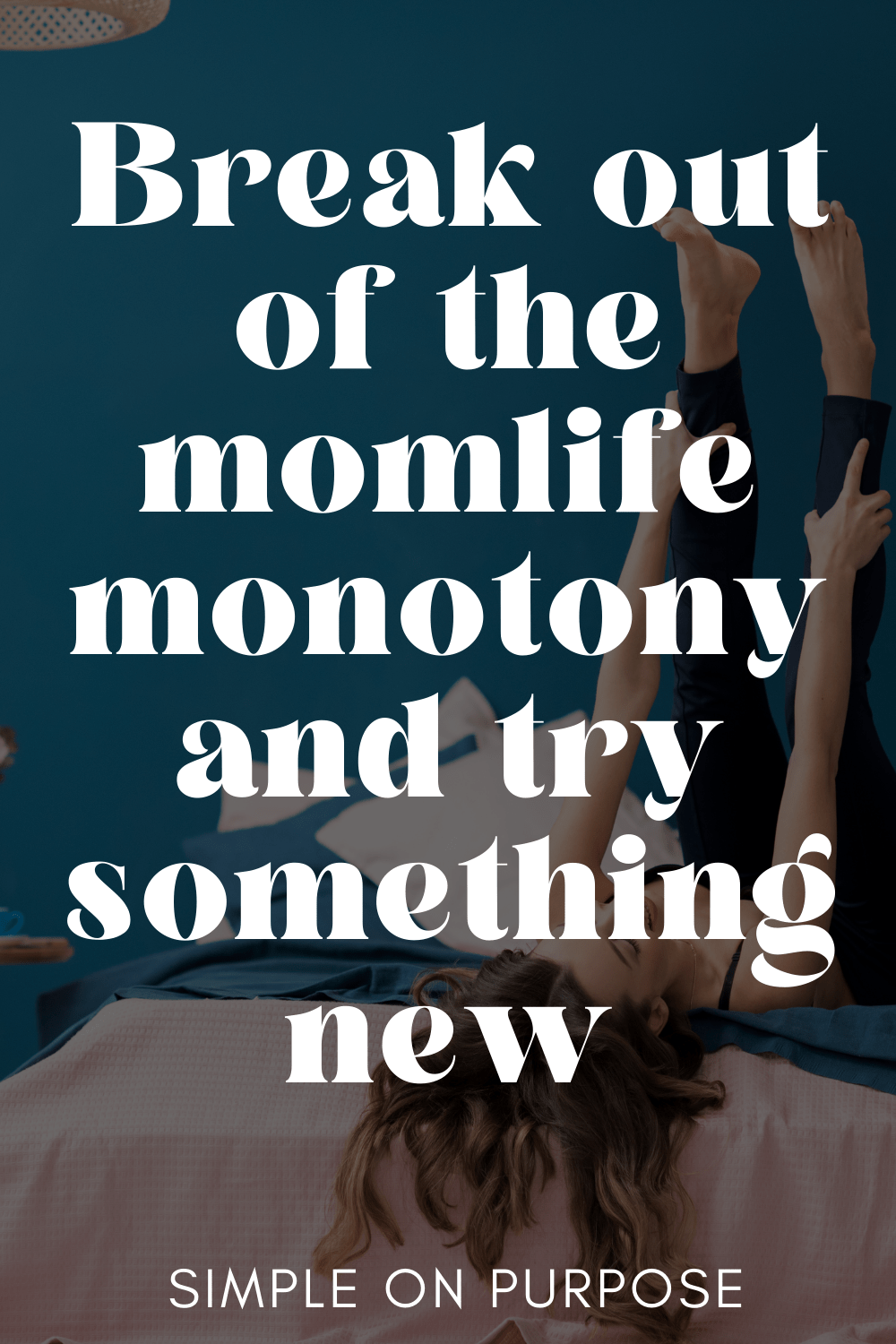 break out of the momlife monotony and try something new