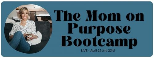 The Mom on Purpose Bootcamp April 22 and 23