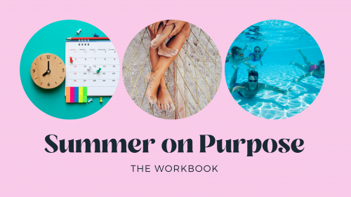 three images of summer scenes on pink background with text overlay that says 'summer on purpose: the workbook'
