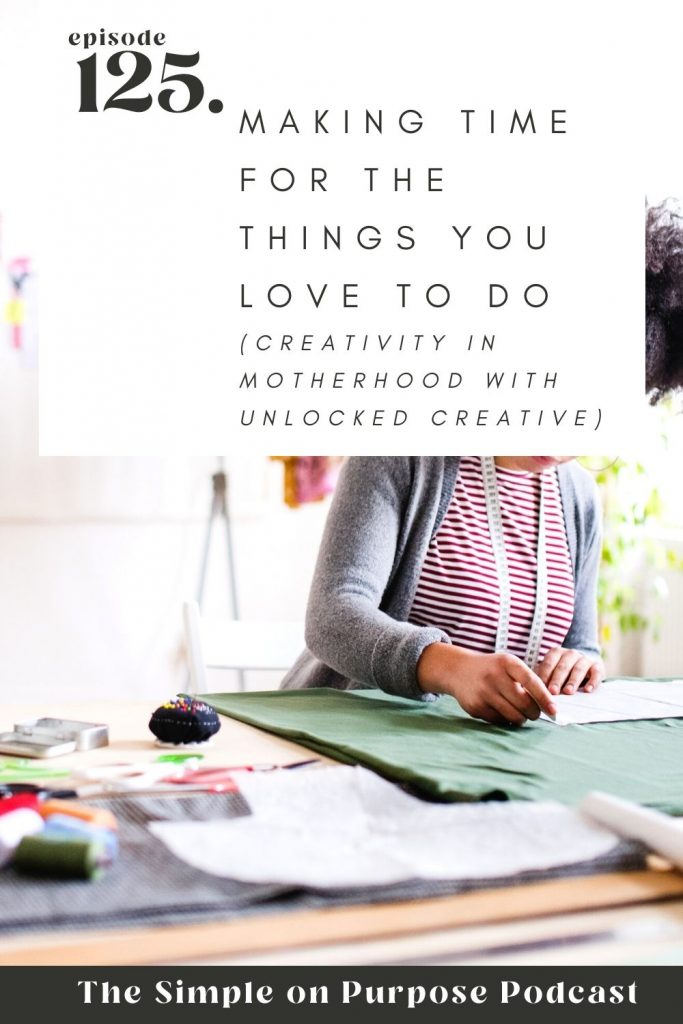 """woman sewing at a table with text overlay """"making time for the things you love to do (creativity in motherhood with Unlocked Creative))"""