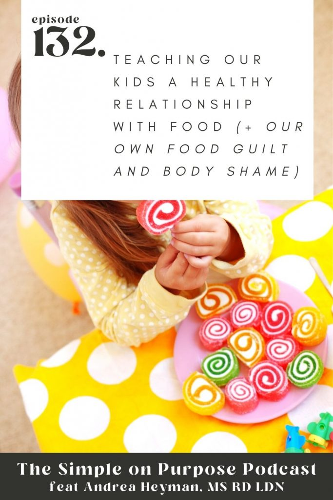 Teaching our kids a healthy relationship with food (+ our own food guilt and body shame)